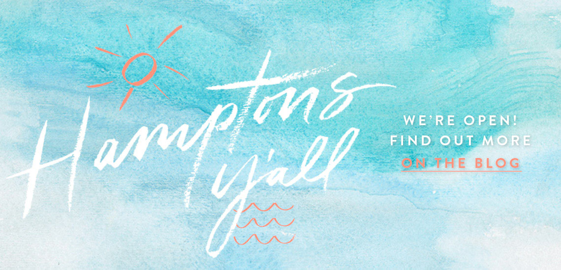 Hamptons Y'all. We're Open! Find out more on the blog.