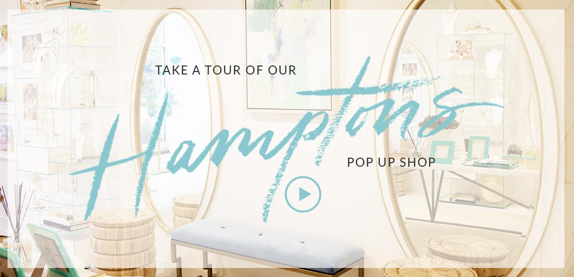 Take a tour of our Hamptons Pop Up Shop