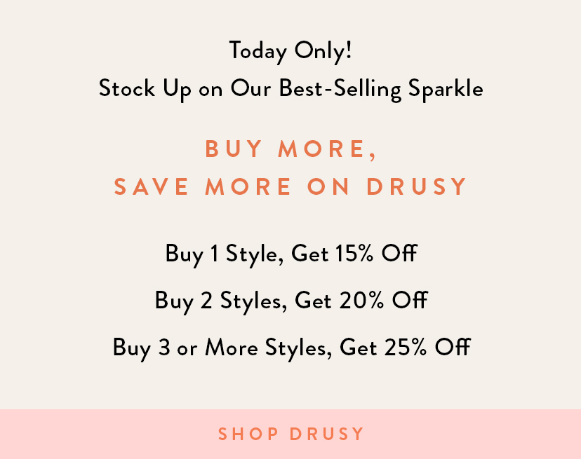 Buy More Save More Drusy Styles